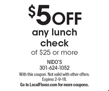 $5 OFF any lunch check of $25 or more. With this coupon. Not valid with other offers. Expires 2-9-18.Go to LocalFlavor.com for more coupons.