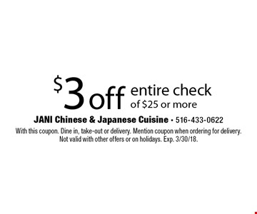 $3 off entire check of $25 or more. With this coupon. Dine in, take-out or delivery. Mention coupon when ordering for delivery. Not valid with other offers or on holidays. Exp. 3/30/18.