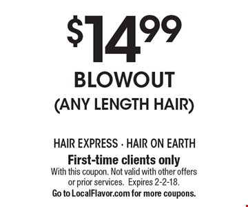 $14.99 Blowout (Any Length Hair). First-time clients only. With this coupon. Not valid with other offers or prior services. Expires 2-2-18. Go to LocalFlavor.com for more coupons.