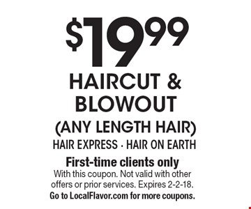 $19.99 Haircut & Blowout (Any Length Hair). First-time clients only. With this coupon. Not valid with other offers or prior services. Expires 2-2-18. Go to LocalFlavor.com for more coupons.