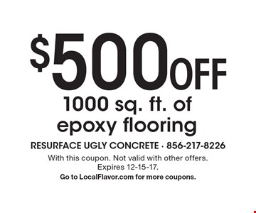 $500 Off 1000 sq. ft. of epoxy flooring. With this coupon. Not valid with other offers. Expires 12-15-17. Go to LocalFlavor.com for more coupons.