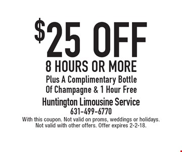 $25 off 8 hours or more Plus A Complimentary Bottle Of Champagne & 1 Hour Free. With this coupon. Not valid on proms, weddings or holidays.Not valid with other offers. Offer expires 2-2-18.