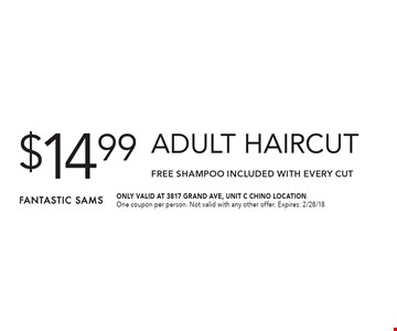 $14.99 Adult Haircut. FREE SHAMPOO Included with Every Cut. ONLY VALID AT 3817 GRAND AVE, UNIT C CHINO LOCATION.One coupon per person. Not valid with any other offer. Expires: 2/28/18