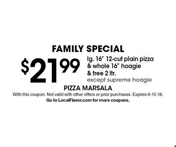 FAMILY SPECIAL $21.99 lg. 16