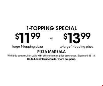 1-Topping SPECIAL $13.99 x-large 1-topping pizza OR $11.99 large 1-topping pizza. With this coupon. Not valid with other offers or prior purchases. Expires 6-15-18. Go to LocalFlavor.com for more coupons.