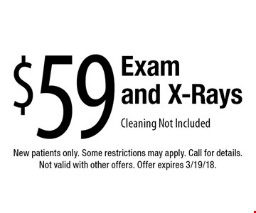 $59 exam and x-rays. Cleaning not included. New patients only. Some restrictions may apply. Call for details. Not valid with other offers. Offer expires 3/19/18.