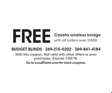 FREE Caseta wireless bridge with all orders over $1500. With this coupon. Not valid with other offers or prior purchases. Expires 1/26/18.Go to LocalFlavor.com for more coupons.
