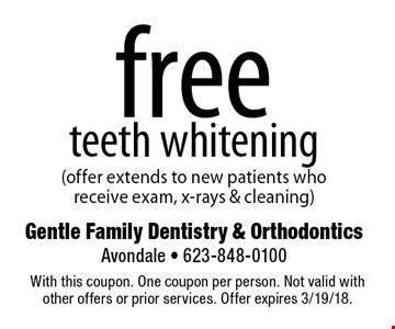 free teeth whitening (offer extends to new patients who receive exam, x-rays & cleaning). With this coupon. One coupon per person. Not valid with other offers or prior services. Offer expires 3/19/18.