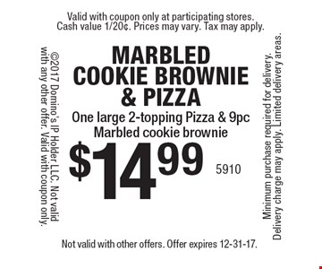 Marbled Cookie Brownie & Pizza. $14.99 One large 2-topping Pizza & 9pc. Marbled cookie brownie. Not valid with other offers. Offer expires 12-31-17.