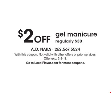 $2 Off gel manicure, regularly $30. With this coupon. Not valid with other offers or prior services. Offer exp. 2-2-18. Go to LocalFlavor.com for more coupons.