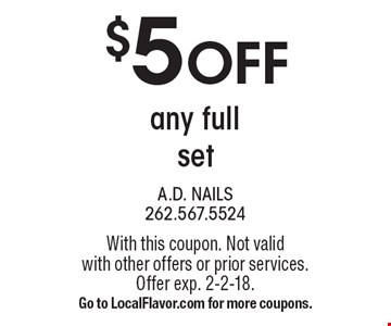 $5 OFF any full set. With this coupon. Not valid with other offers or prior services. Offer exp. 2-2-18. Go to LocalFlavor.com for more coupons.
