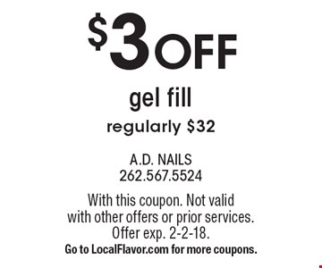 $3 OFF gel fill, regularly $32. With this coupon. Not valid with other offers or prior services. Offer exp. 2-2-18. Go to LocalFlavor.com for more coupons.