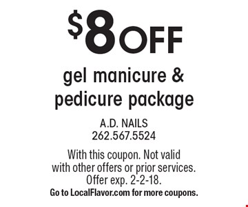 $8 OFF gel manicure & pedicure package. With this coupon. Not valid with other offers or prior services. Offer exp. 2-2-18. Go to LocalFlavor.com for more coupons.