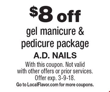 $8 off gel manicure & pedicure package. With this coupon. Not valid with other offers or prior services. Offer exp. 3-9-18. Go to LocalFlavor.com for more coupons.