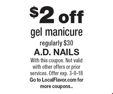 $2 off gel manicure. Regularly $30. With this coupon. Not valid with other offers or prior services. Offer exp. 3-9-18. Go to LocalFlavor.com for more coupons..