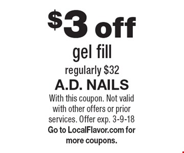 $3 off gel fill. Regularly $32. With this coupon. Not valid with other offers or prior services. Offer exp. 3-9-18. Go to LocalFlavor.com for more coupons.