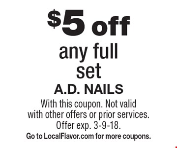 $5 off any full set. With this coupon. Not valid with other offers or prior services. Offer exp. 3-9-18. Go to LocalFlavor.com for more coupons.