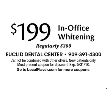 $199 In-Office Whitening. Regularly $300. Cannot be combined with other offers. New patients only. Must present coupon for discount. Exp. 5/31/18. Go to LocalFlavor.com for more coupons.
