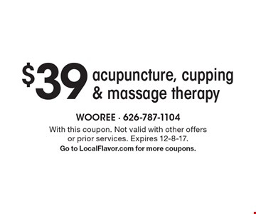 $39 acupuncture, cupping & massage therapy. With this coupon. Not valid with other offers or prior services. Expires 12-8-17. Go to LocalFlavor.com for more coupons.