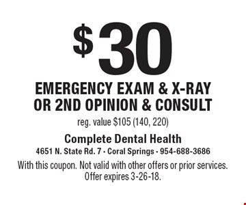 $30 emergency exam & x-ray or 2nd opinion & consult, reg. value $105 (140, 220). With this coupon. Not valid with other offers or prior services. Offer expires 3-26-18.