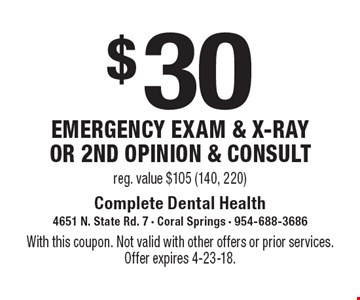 $30 emergency exam & x-ray or 2nd opinion & consult. Reg. value $105 (140, 220). With this coupon. Not valid with other offers or prior services. Offer expires 4-23-18.