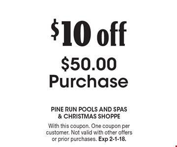 $10 off $50.00 Purchase. With this coupon. One coupon per customer. Not valid with other offers or prior purchases. Exp 2-1-18.