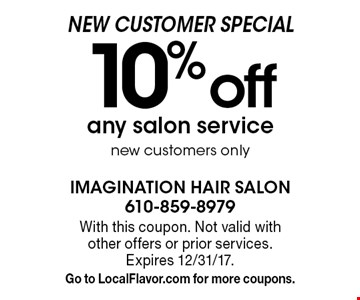 NEW CUSTOMER SPECIAL 10% off any salon service. New customers only. With this coupon. Not valid with other offers or prior services. Expires 12/31/17. Go to LocalFlavor.com for more coupons.