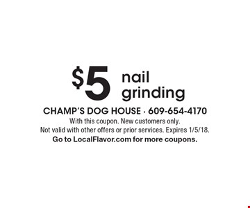 $5 nail grinding. With this coupon. New customers only. Not valid with other offers or prior services. Expires 1/5/18.Go to LocalFlavor.com for more coupons.