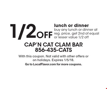 1/2 OFF lunch or dinner buy any lunch or dinner at reg. price, get 2nd of equal or lesser value 1/2 off. With this coupon. Not valid with other offers or on holidays. Expires 1/5/18. Go to LocalFlavor.com for more coupons.