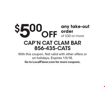 $5.00 OFF any take-out order of $30 or more. With this coupon. Not valid with other offers or on holidays. Expires 1/5/18. Go to LocalFlavor.com for more coupons.
