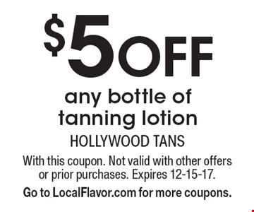 $5 off any bottle of tanning lotion. With this coupon. Not valid with other offers or prior purchases. Expires 12-15-17. Go to LocalFlavor.com for more coupons.