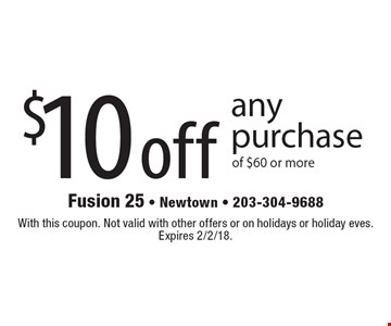 $10 off any purchase of $60 or more. With this coupon. Not valid with other offers or on holidays or holiday eves. Expires 2/2/18.
