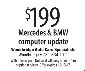 $199 Mercedes & BMW computer update. With this coupon. Not valid with any other offers or prior services. Offer expires 12-15-17.