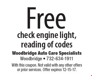 Free check engine light, reading of codes. With this coupon. Not valid with any other offers or prior services. Offer expires 12-15-17.