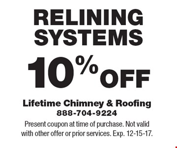 10% OFF RELINING SYSTEMS. Present coupon at time of purchase. Not valid with other offer or prior services. Exp. 12-15-17.