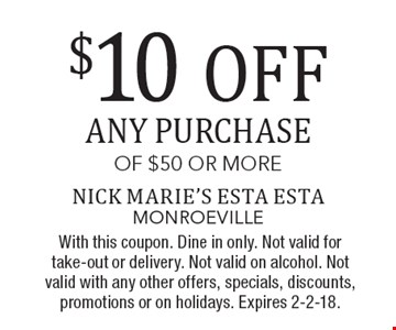 $10 OFF ANY PURCHASE OF $50 OR MORE. With this coupon. Dine in only. Not valid for take-out or delivery. Not valid on alcohol. Not valid with any other offers, specials, discounts, promotions or on holidays. Expires 2-2-18.