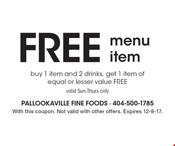 Free menu item. Buy 1 item and 2 drinks, get 1 item of equal or lesser value FREE. Valid Sun-Thurs only. With this coupon. Not valid with other offers. Expires 12-8-17.