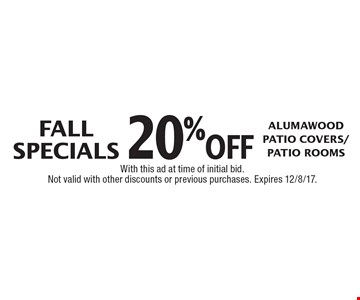 Fall Specials. 20% off Alumawood Patio Covers/Patio Rooms. With this ad at time of initial bid. Not valid with other discounts or previous purchases. Expires 12/8/17.
