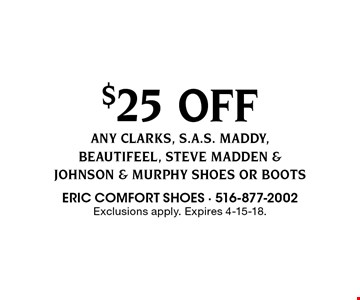 $25 Off Any Clarks, S.A.S. Maddy, Beautifeel, Steve Madden & Johnson & Murphy shoes or boots. Exclusions apply. Expires 4-15-18.