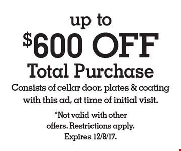 up to $600 OFF Total Purchase Consists of cellar door, plates & coating with this ad, at time of initial visit. *Not valid with other offers. Restrictions apply. Expires 12/8/17.