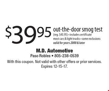 $39.95 out-the-door smog test (reg. $43.95) - includes certificate most cars & light trucks - some exclusions valid for years 2000 & later. With this coupon. Not valid with other offers or prior services. Expires 12-15-17.