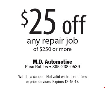 $25 off any repair job of $250 or more. With this coupon. Not valid with other offers or prior services. Expires 12-15-17.