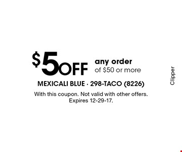 $5 Off any order of $50 or more. With this coupon. Not valid with other offers. Expires 12-29-17. Clipper