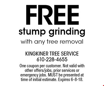 FREE stump grinding with any tree removal. One coupon per customer. Not valid with other offers/jobs, prior services or emergency jobs. MUST be presented at time of initial estimate. Expires 6-8-18.