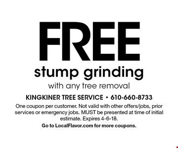FREE stump grinding with any tree removal. One coupon per customer. Not valid with other offers/jobs, prior services or emergency jobs. MUST be presented at time of initial estimate. Expires 4-6-18. Go to LocalFlavor.com for more coupons.