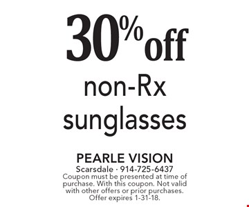 30% off non-Rx sunglasses. Coupon must be presented at time of purchase. With this coupon. Not valid with other offers or prior purchases. Offer expires 1-31-18.