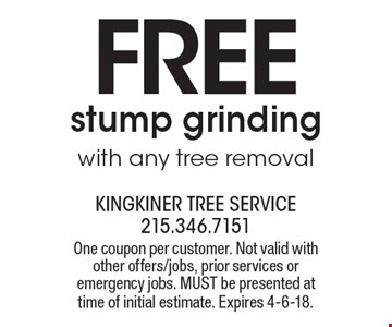 FREE stump grinding with any tree removal. One coupon per customer. Not valid with other offers/jobs, prior services or emergency jobs. MUST be presented at time of initial estimate. Expires 4-6-18.