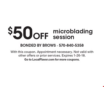 $50 Off microblading session. With this coupon. Appointment necessary. Not valid with other offers or prior services. Expires 1-26-18. Go to LocalFlavor.com for more coupons.