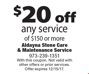 $20 off any service of $150 or more. With this coupon. Not valid withother offers or prior services.Offer expires 12/15/17.