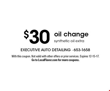 $30 oil change. Synthetic oil extra. With this coupon. Not valid with other offers or prior services. Expires 12-15-17. Go to LocalFlavor.com for more coupons.